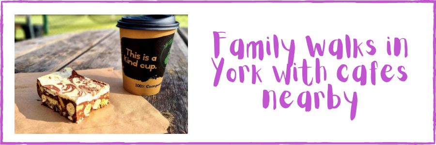 Family Walks in York with cafes nearby